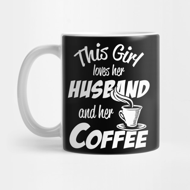 This Girl Loves her Husband and her Coffee - Valentine's Day and Relationship Anniversary for Coffee Lover Wife Mug