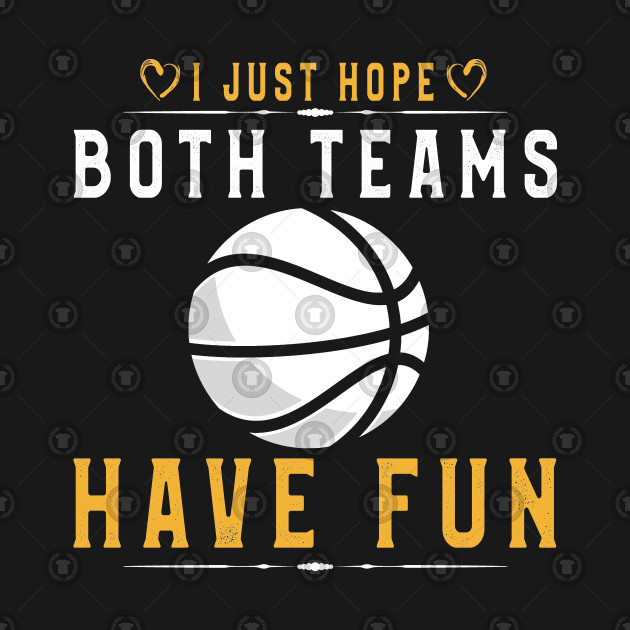 I Just Hope Both Teams Have Fun T-Shirt Basketball Supporter