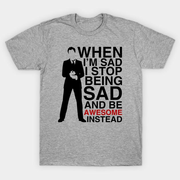 9a2481aa98e When I am sad I stop being sad and be awesome instead T-Shirt