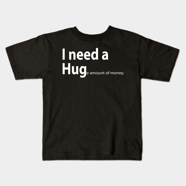 I Need A Huge Amount of Money Youth T-Shirt