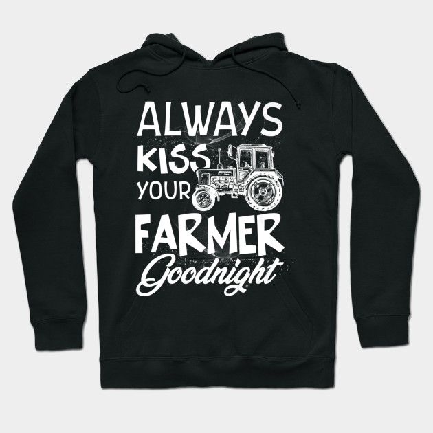 Always Kiss Your Farmer Goodnight Tshirt Funny Gift Farmer Gifts Hoodie Teepublic De