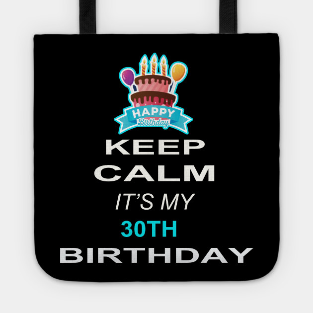 Keep Calm Its My 30TH Birthday 30 Years Old Gift Tote