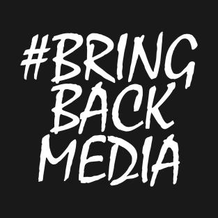 #BRINGBACKMEDIA t-shirts