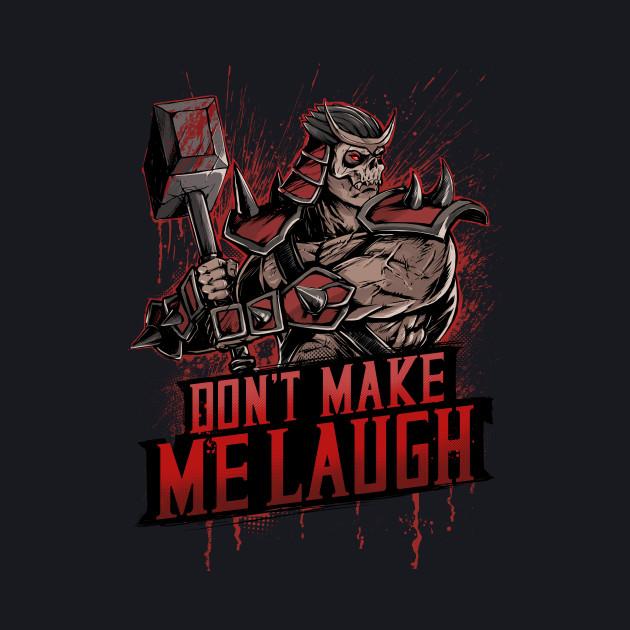 DON'T MAKE ME LAUGH