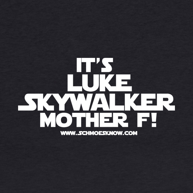 Luke SkyWalker Mother F!!
