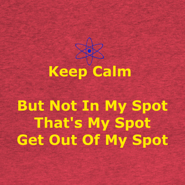 Keep Calm but Not On My Spot