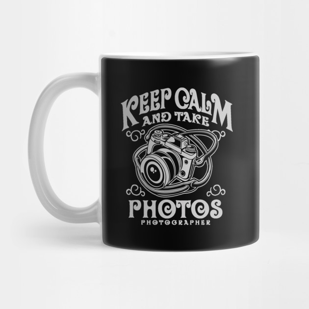 Keep calm and take photos - Awesome photographer Gift