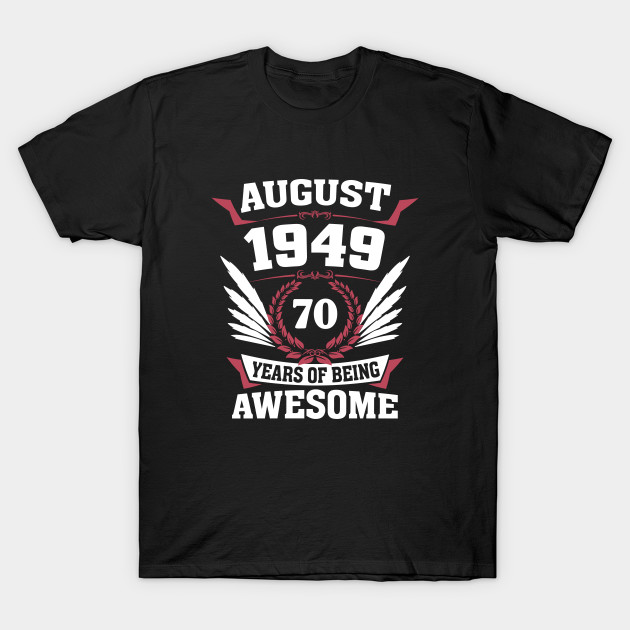 August 1949 70 Years Of Being Awesome T Shirt