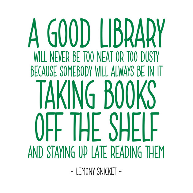 Good library quote lemony snicket lemony snicket for Librarian t shirt sayings