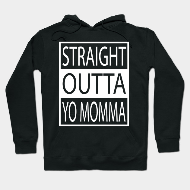 Straight Outta Yo Momma your mom