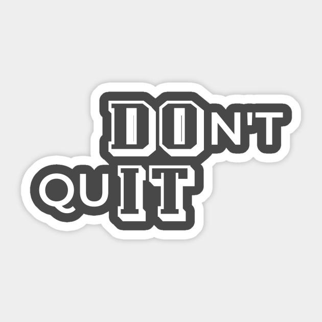 Just Don T Quit Dont Quit Do It Sticker Teepublic