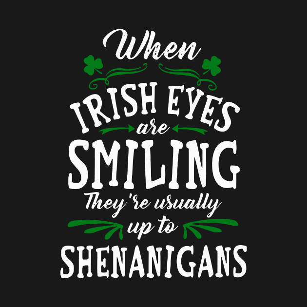 7210fa196 ... When irish eyes are smiling they're usually up to Shenanigans shirt, v-