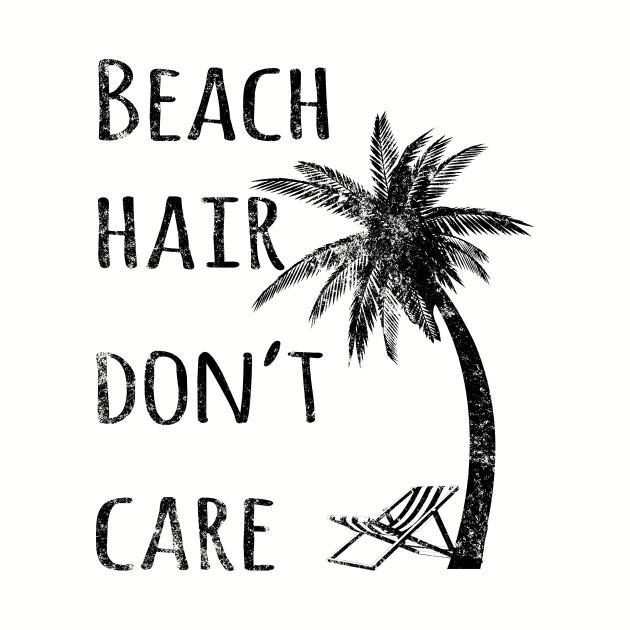 Beach Hair Don't Care - Beach Hair - T-Shirt | TeePublic