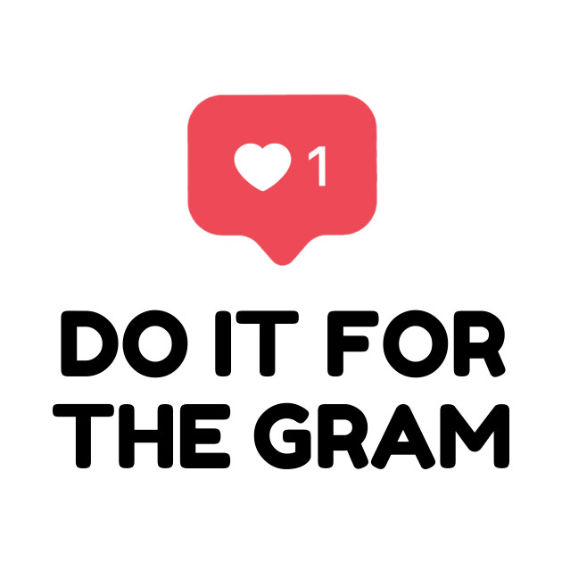 Image result for do it for the gram