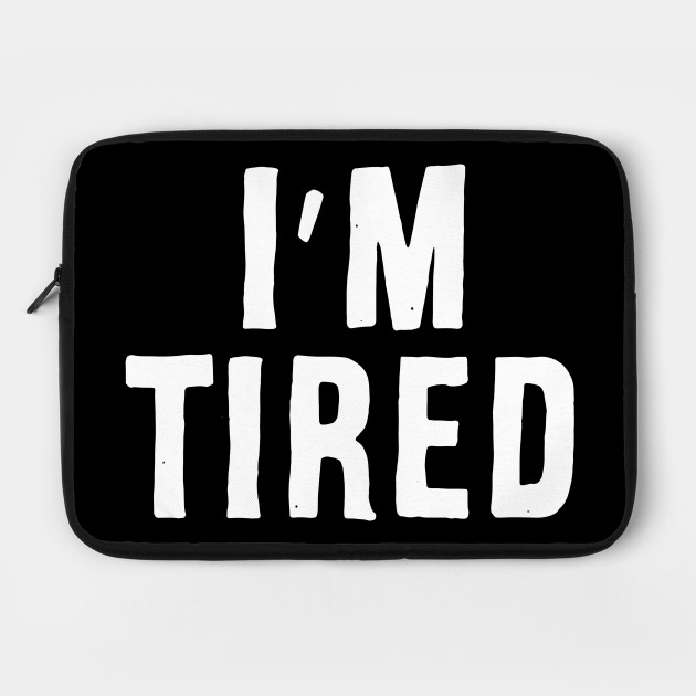 I'm Tired