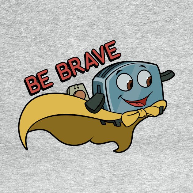 Be Brave Little Toaster