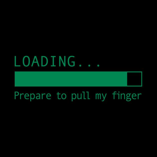 Loading.... Pull my finger