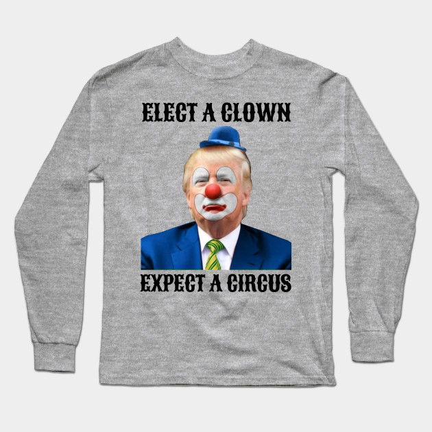 Anti Trump Shirt Elect a Clown Expect a Circus Funny Hoodie for Men and Women