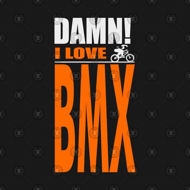 Damn I Love BMX