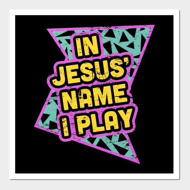 Rad 90s - In Jesus Name I Play - Jesus - Posters and Art | TeePublic