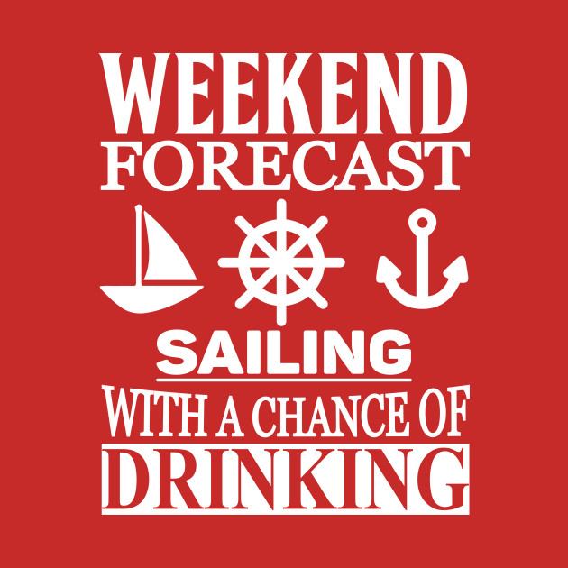 Weekend Forecast - Sailing with a Chance of Drinking