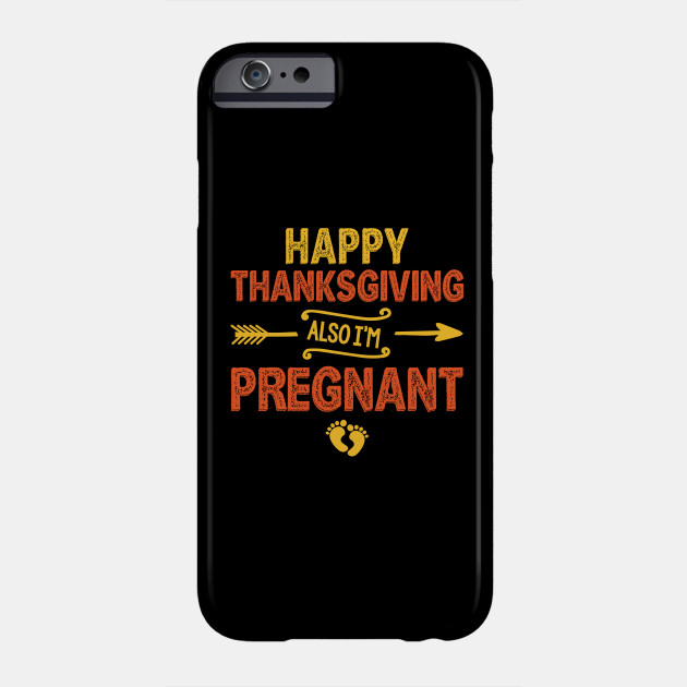 Happy Thanksgiving Also I'm Pregnant Toddler Thanksgiving Phone Case