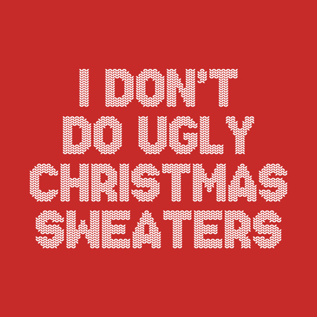 I Don't Do Ugly Christmas Sweaters Gift