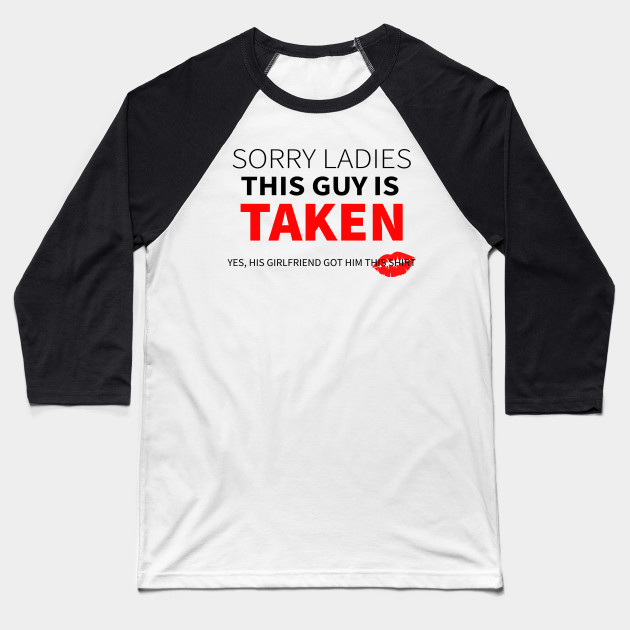 Sorry Ladies This Guy Is Taken Valentines Day Baseball T-Shirt