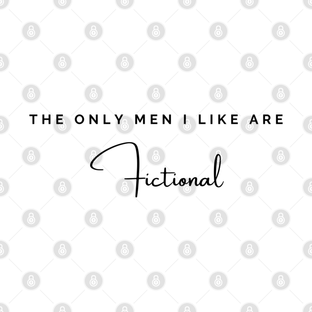 The Only Men I Like Are Fictional