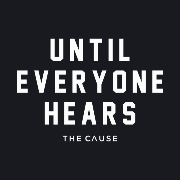 Until Everyone the Cause