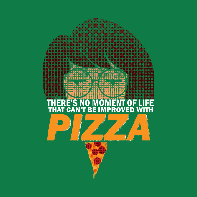 Everything Is Better With Pizza