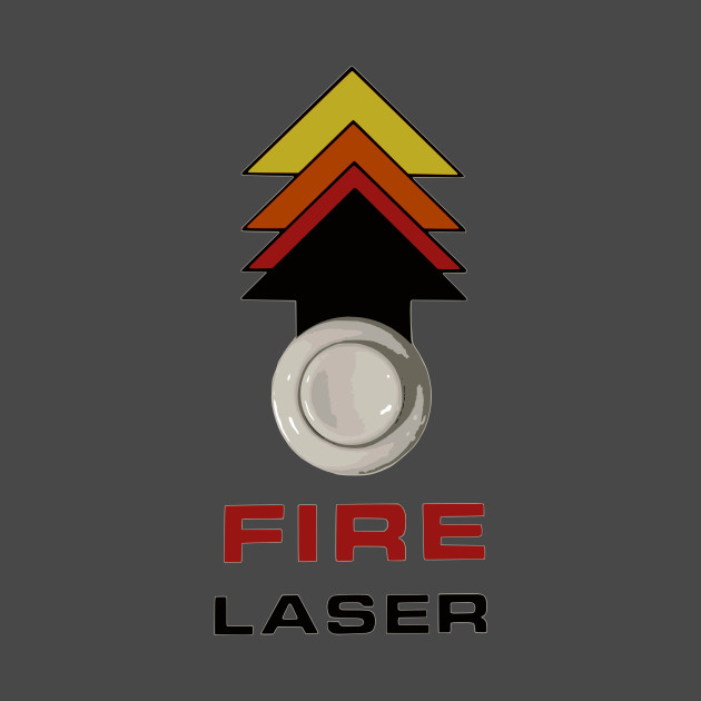 FIRE LASER!