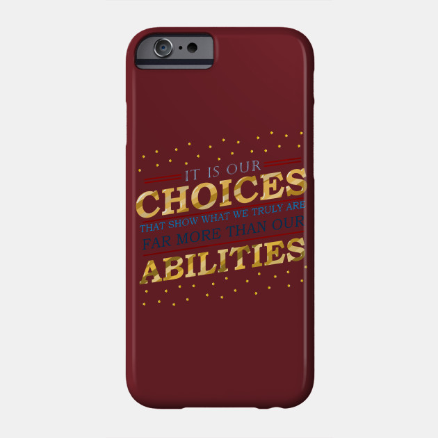 """""""It is our choices that show what we truly are, far more than our abilities"""""""