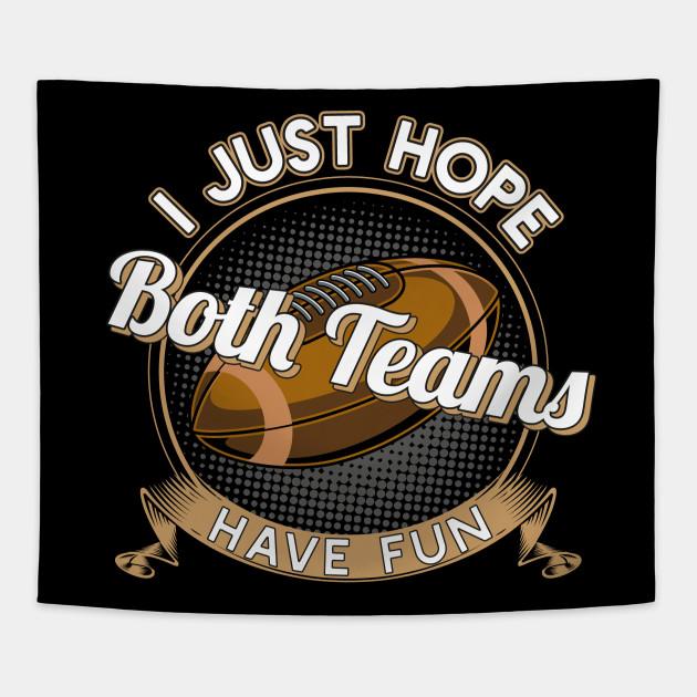 I Just Hope Both Teams Have Fun Football T-Shirt Gift