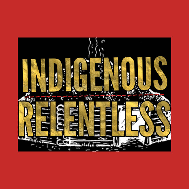 Indigenous/Relentless 2
