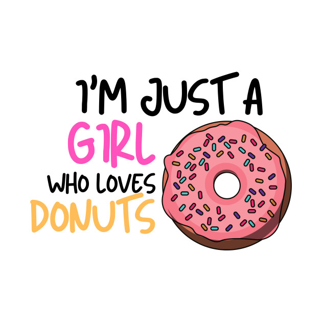 I'm just a girl who loves donuts