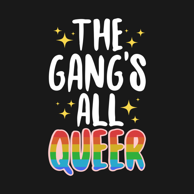 The Gang's All Queer