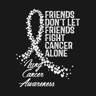051cc0ec Friends Dont Let Friends Fight Cancer Alone Lung Cancer Awareness T-Shirt.  by RogersWeber