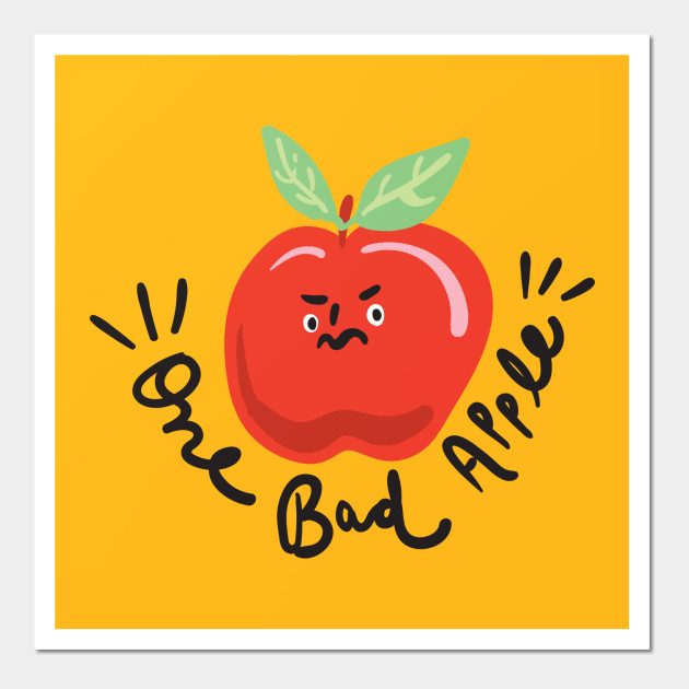 One Bad Apple Don\'t Spoil The Whole Bunch - Funny - Wall Art | TeePublic