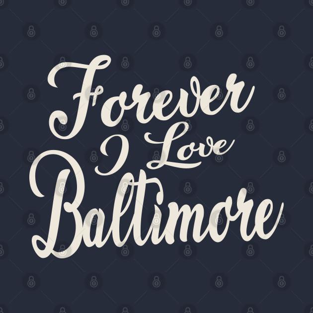 Forever i love Baltimore