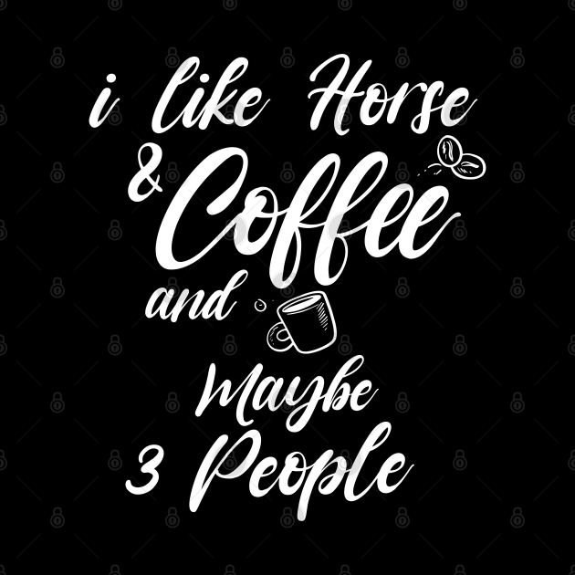 i like horse and coffee and maybe 3 people Shirt, Coffee Lover Shirt, Best Coffee Lover Shirt, Gift Coffee Shirt