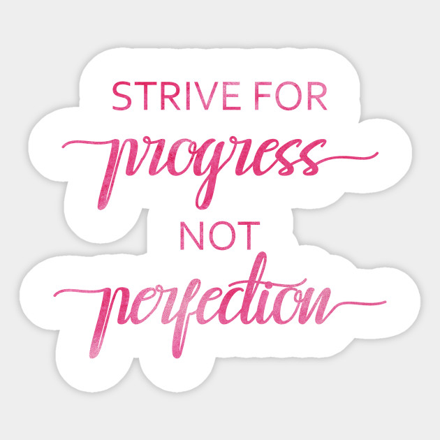 Strive for progress not perfection, Inspirational quote