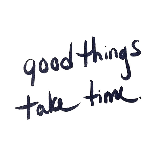 Good Things Take Time Quote Quotes T Shirt Teepublic
