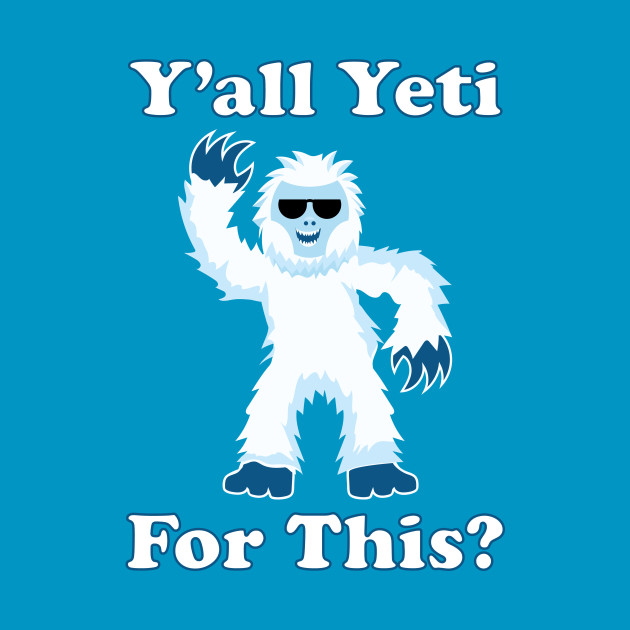 Y'all Yeti For This?
