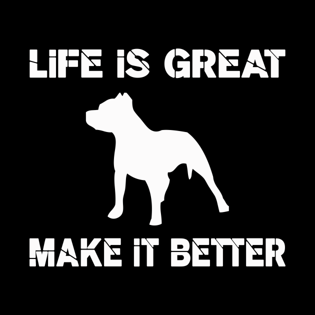 Life is great, Pit bulls make it better!