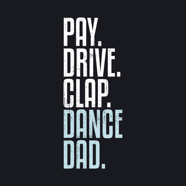 Dance Dad Pay Drive Clap Funny Dad