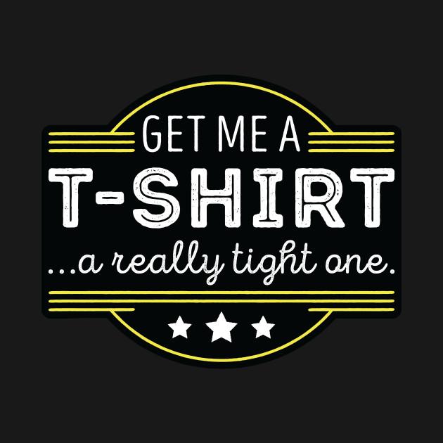 Get Me A T-Shirt!