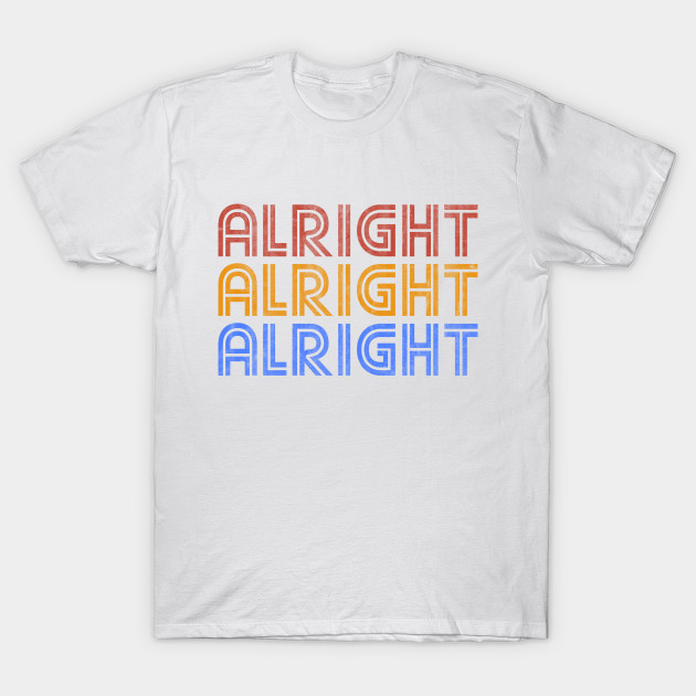 ALRIGHT ALRIGHT ALRIGHT T-Shirt-TOZ