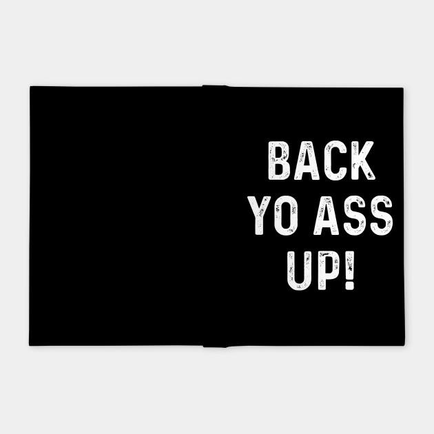 Back Yo Ass Up