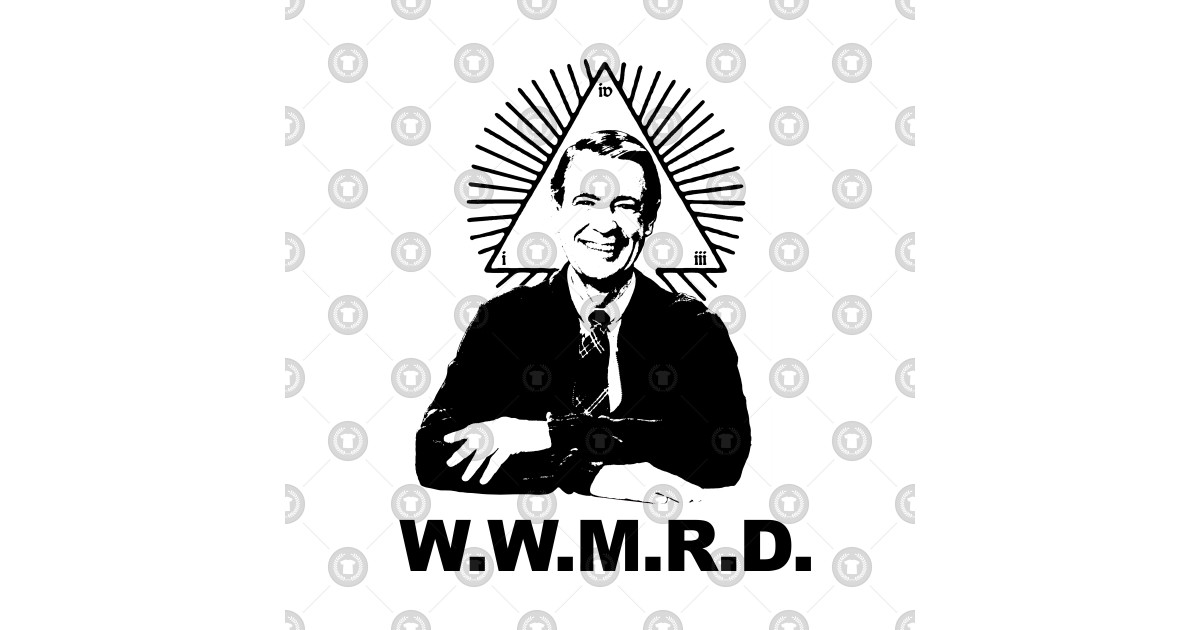 c82d309fbb9 What Would Mister Rogers Do W.W.M.R.D. by pissandvinegar